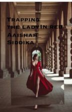 Trapping The Lady In Red by Aaishah_Siddika