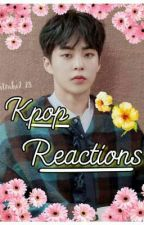 ·Kpop R E A C T I O N S· by 0BeeZ0