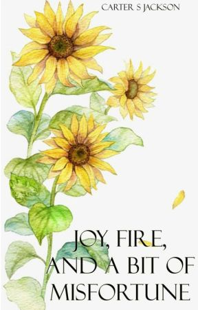 Joy, Fire, and A Bit of Misfortune by CarterSJackson