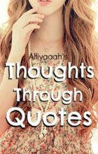 Thoughts Through Quotes by alliyaaah