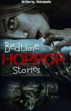 Bedtime Horror Stories BHS (COMPLETED) by Rickomucho