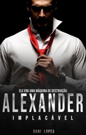 Alexander: Implacável   Livro Único by LopesDanii