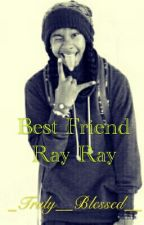 Bestfriend Ray Ray by _Truly__Blessed__