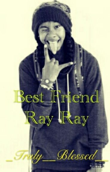 Bestfriend Ray Ray
