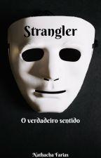 Strangler - O verdadeiro sentido by Ncfarias