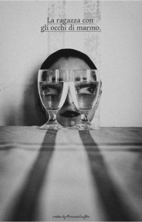La ragazza con gli occhi di marmo. by orientalzaffiro