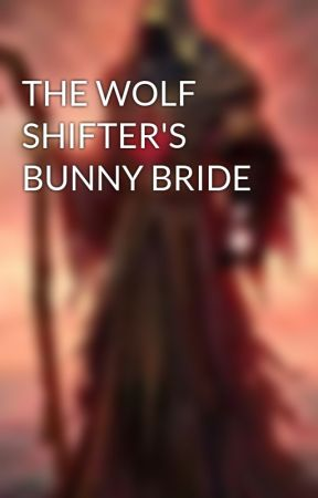 THE WOLF SHIFTER'S BUNNY BRIDE by grimreaper906