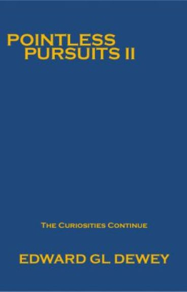The Pointless Pursuits of a Particularly Preposterous Person II by EDewey