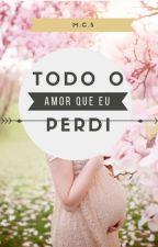 Todo o amor que eu perdi (Completa) by tinna938