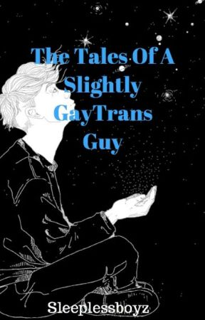 The Tales Of A Slightly Gay Trans Guy (FTM Journal) by Sleeplessboyz