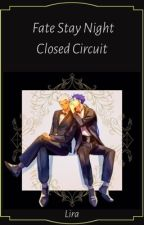 Fate Closed Circuit (Request) by Lady_Rhey