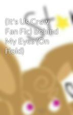 (It's Us Crew Fan Fic) Behind My Eyes (On Hold) by Starslayer_64