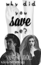 """""""Why did you save me?"""" by Kayla-Hemmings"""