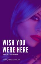 Wish You Were Here | TVD/TO & MARVEL by Emily_TrenchedDreams
