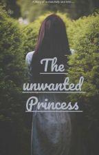 The Unwanted Princess by _Ahankara_