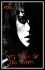 Every Badass Girl Has Secrets  (ON PAUSE) by Vialia