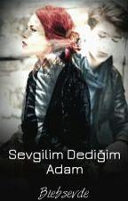 SEVGİLİM DEDİĞİM ADAM by biebsevde