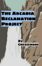 The Arcadia Reclamation Project by chessemone