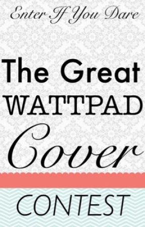 THE GREAT WATTPAD COVER CONTESTS (ON HOLD, not accepting entries) by Pritika1106