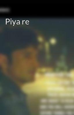 Piya re - Part 1 - Wattpad