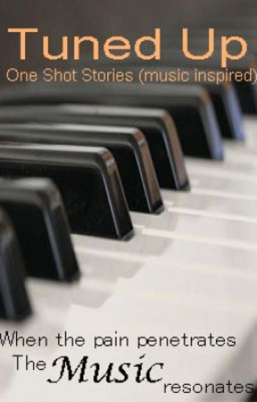 Tuned Up (Music Inspired Stories) by QuennieXian