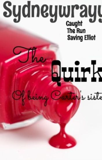 The Quirks of being Carter's Sister ©2014 Sydney Wray