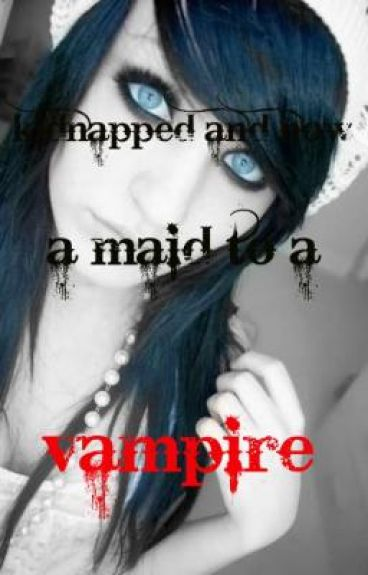 Kidnapped and now a maid to a vampire