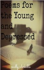 Poems for the Young and Depressed by madly_adorkable