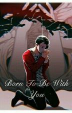Born To Be With You (On Hold) [Taekook/Vkook]  by TaeTaeshipper