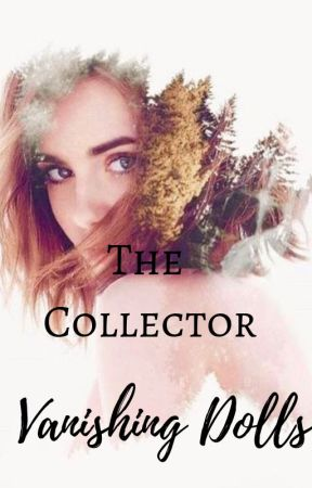 The Collector: Vanishing Dolls by HellaCrazyAuthors