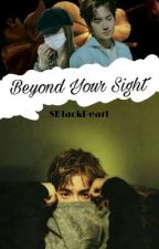 Beyond Your Sight by SBlackPearl