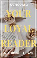 Your Loyal Reader [concorso a premi] by nutrimidiottave