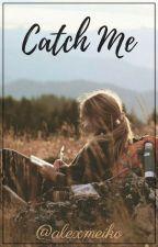 ✔ CATCH ME by alexmeiko