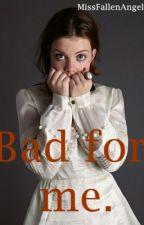 Bad for me. by MissFallenAngel007