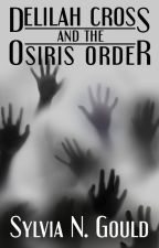 Delilah Cross and the Osiris Order *COMPLETED* by sylviaNgould