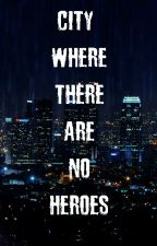 city where there are no heroes by jvultimeit