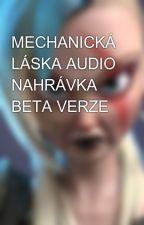 MECHANICKÁ LÁSKA AUDIO NAHRÁVKA BETA VERZE by MechaEmpire