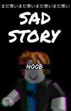 sad story | Sad Roblox Story | ✓ by -Silver-Lining-