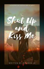 Shut Up and Kiss Me by JadeHero330