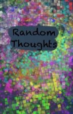 Random Thoughts by IheartBeyblade