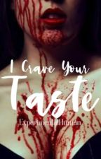 I Crave Your Taste by ExperimentalHuman