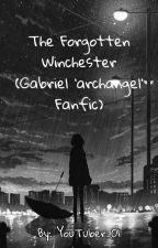 The Forgotten Winchester (Gabriel Fanfic) by Youtuber_01