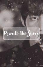Rewrite The Stars- KTh ff  by Rozeda_X