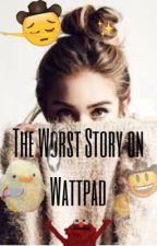 The Worst Story on Wattpad (one shots) by puropinshipari