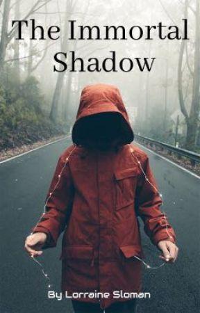 The Immortal Shadow by LorraineSloman