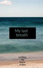 My last breath by TheDancingArtist5666