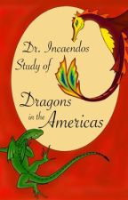 Dr Incaendos Study of Dragons in the Americas by 42gcooper