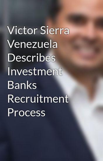 Victor Sierra Venezuela Describes Investment Banks Recruitment Process