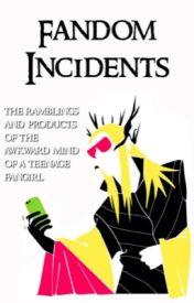 Fandom Incidents by sindarintrash