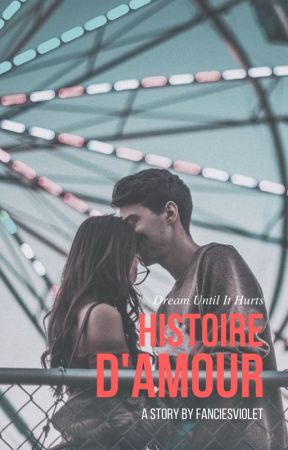 Histoire d'amour (A Love Story) by Fanciesviolet